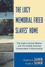 The Lucy Memorial Freed Slaves' Home: The Sudan United Mission and The British C