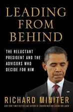 Leading from Behind : The Reluctant President and the Advisors Who Decide for...