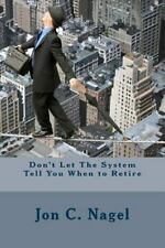 Don't Let the System Tell You When to Retire by Jon Nagel (2013, Paperback)