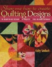 Show Me How to Create Quilting Designs : 60 Ready-To-Use Designs, 6 Projects,...