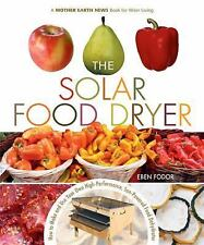 The Solar Food Dryer: How to Make and Use Your Own Low-Cost, High Performance, S