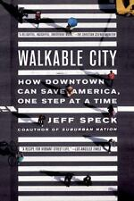 Walkable City: How Downtown Can Save America, One Step at a Time Speck, Jeff Ver
