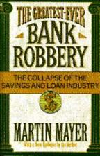 The Greatest Ever Bank Robbery - The Collapse of the Savings and Loan -ExLibrary