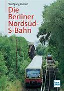 Die Berliner Nordsüd-S-Bahn von Wolfgang Kiebert (2008, Gebunden)