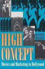 High Concept: Movies and Marketing in Hollywood (Texas Film Studies Series), Wya