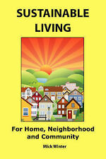 NEW Sustainable Living: For Home, Neighborhood and Community by Mick Winter