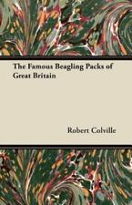 The Famous Beagling Packs of Great Britain by Robert Colville (2011, Paperback)