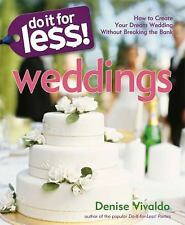 Do It For Less! Weddings: How to Create Your Dream Wedding Without Breaking the