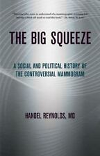 The Big Squeeze: A Social and Political History of the Controversial Mammogram (