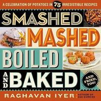 Smashed, Mashed, Boiled, and Baked-And Fried, Too! : Raghavan Iyer