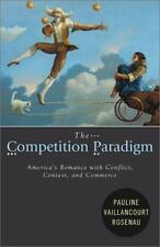 The Competition Paradigm: America's Romance with Conflict, Contest,-ExLibrary
