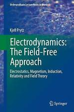Electrodynamics: The Field-Free Approach: Electrostatics, Magnetism, Induction,