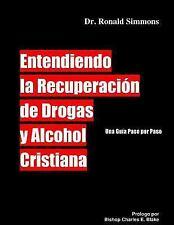 Entendiendo la Recuperacion de Drogas y Alcohol Cristiana by Ronald Simmons...
