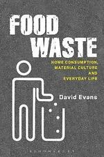 Materializing Culture: Food Waste : Home Consumption, Material Culture and...