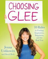 Choosing Glee: 10 Rules to Finding Inspiration, Happiness, and the Real You, Ber