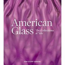 American Glass: The Collections at Yale - Hardcover NEW Gordon, John St 01/10/20