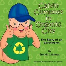 Calvin Compost in Organic City : The Story of an Earthworm by Brenda J....