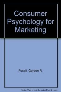 Consumer Psychology for Marketing,Gordon R. Foxall, Ronald E. Goldsmith
