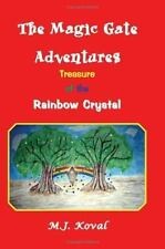 The Magic Gate Adventures : Treasure of the Rainbow Crystal by M. J. Koval...