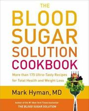 The Blood Sugar Solution Cookbook : More Than 175 Ultra-Tasty Recipes for Total