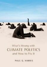 PAUL G HARRIS What's Wrong with Climate Politics and How to Fix It CHANGE