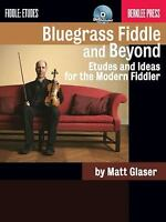 Bluegrass Fiddle and Beyond: Etudes and Ideas for the Modern Fiddler by Glaser,