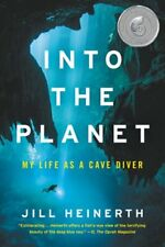 Into the Planet: My Life as a Cave Diver by Jill Heinerth: New