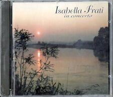 ISABELLA FRATI - IN CONCERTO - CD NUOVO SIGILLATO SOPRANO FIM 99195