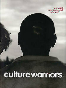 Culture Warriors:National Indigenous Art Triennial 2007 by Brenda L Croft. Rare!