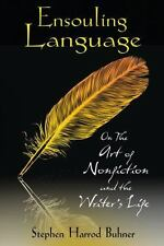 New, Ensouling Language: On the Art of Nonfiction and the Writer's Life, Stephen