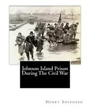 Johnson Island Prison During the Civil War by Henry E. Shepherd (English) Paperb