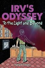 Irv's Odyssey: To the Light and Beyond (Book Two) (Paperback or Softback)