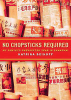 No Chopsticks Required: My Family's Unexpected Year in Shanghai ' Beikoff, Katri
