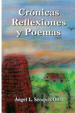 Crónicas, Poemas y Reflexiones by Angel Sénquiz (2015, Paperback)