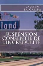 Suspension Consentie de L'incrédulité by Laurent La Gamba (2014, Paperback)
