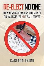 Re-Elect No One : Then New Brooms Can Put Money on Main Street Not Wall...