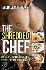 The Shredded Chef: 115 Recipes for Building Muscle, Getting Lean, and Staying H…