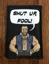 Shut up Fool Mr T Morale Patch Funny A Team Tactical Military Army Hook Flag