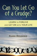 Can You Let Go of a Grudge? Learn to Forgive and Get on with Your Life