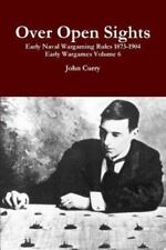 Over Open Sights Early Naval Wargaming Rules 1873-1904 Early Wargames Volume 6 (
