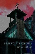 Biserica Pierduta by Liviu Oltean (2010, Paperback)