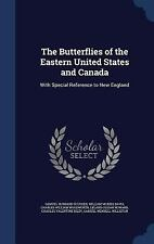 The Butterflies of the Eastern United States and Canada : With Special...