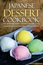 Japanese Dessert Cookbook - The Most Decadent Japanese Recipes Guide: Including Special Mouthwatering Japanese Desserts by Martha Stephenson (Paperback / softback, 2015)