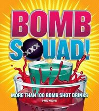 Bomb Squad! More than 100 Bomb Shot Drinks : Bartending Party Beverage Cookbook