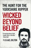 Wicked Beyond Belief The Hunt for the Yorkshire Ripper 9780007450732 | Brand New