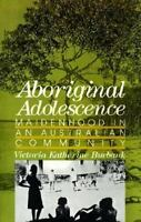 Aboriginal Adolescence: Maidenhood in an Australian Community: By Victoria Ka...