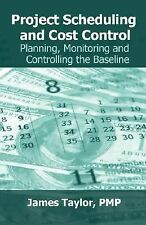 Project Scheduling and Cost Control : Planning, Monitoring and Controlling...