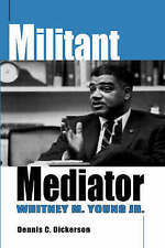 NEW Militant Mediator: Whitney M. Young Jr. by Dennis C. Dickerson