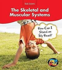 The Skeletal and Muscular Systems: How Can I Stand on My Head? (Body Systems)