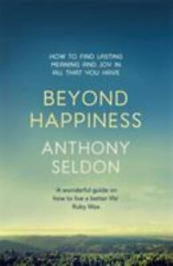 Beyond Happiness: The trap of happiness and how to find deeper meaning and joy S